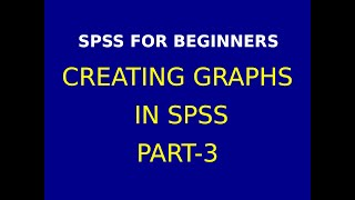 7  Creating Graphs in SPSS Part 3