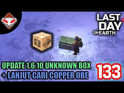 Last Day on Earth - (133) Update 1.6.10 Unknown Box + Lanjut Cari Copper Ore