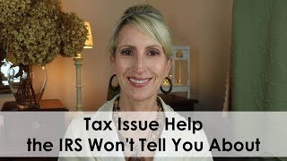 TAX ISSUE HELP THE IRS WON'T TELL YOU ABOUT