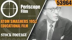 ATOM SMASHERS 1952 EDUCATIONAL FILM  CYCLOTRON & BETATRON 53964
