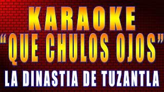 QUE CHULOS OJOS/KARAOKE (con letra)