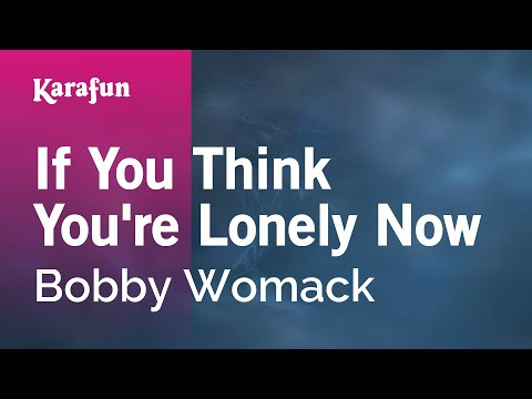 Karaoke If You Think You're Lonely Now - Bobby Womack *