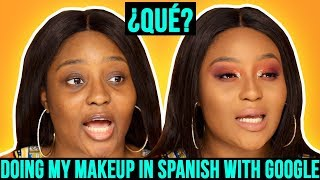 Doing my makeup in SPANISH using Google Translate (Siri took an L)