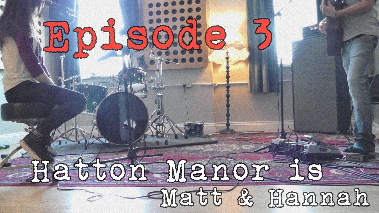 Hatton Manor is Matt and Hannah - Episode 3