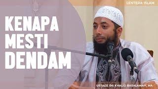 Kenapa Mesti Dendam?, Ustadz DR Khalid Basalamah, MA