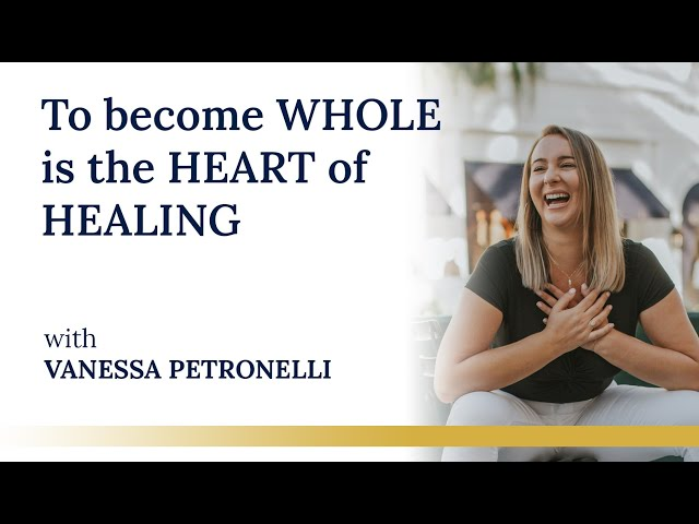 To Become Whole is the heart of Healing