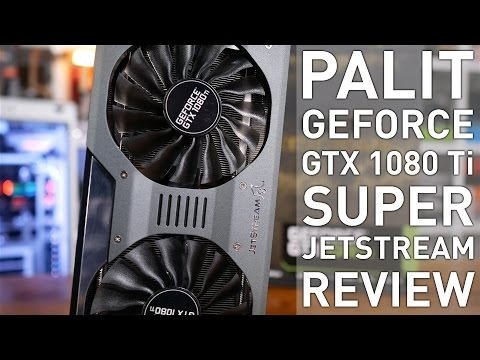 Palit GTX 1080 Ti Super JetStream: Making 4K Look Easy!