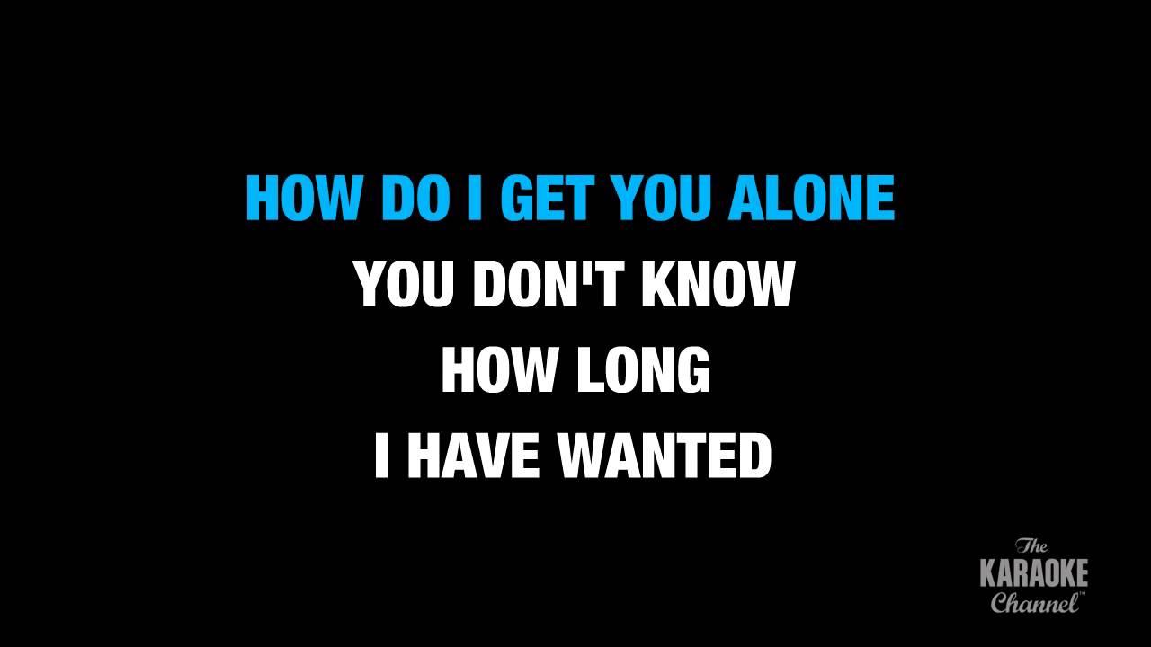 How Do I Get U Alone Lyrics