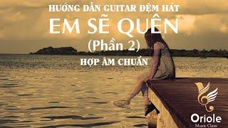 Hướng dẫn Guitar Em sẽ quên - Bích Phương (Hợp âm chuẩn) Phần 2