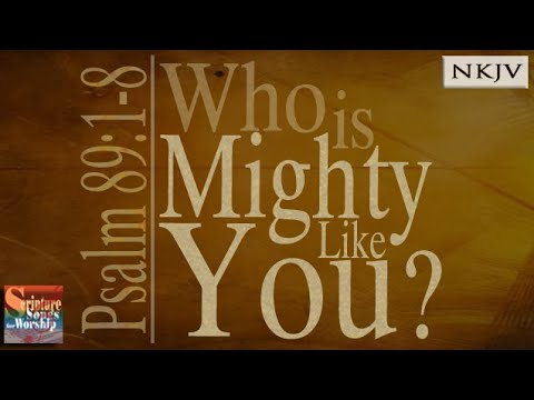"Psalm 89:1-8 ""Who is Mighty Like You?"" (Esther Mui) Christian Scripture Praise Worship Lyrics 2015"