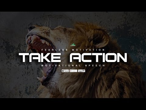 Take Action – Motivational Speech That May Change Your Life
