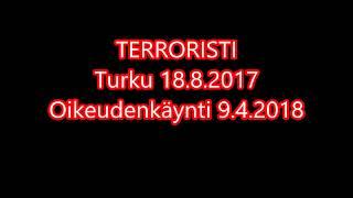 Turun puukotus 18 8 2017 Oikeudenkaynti 9 4 2018 ILMAN MUSAA