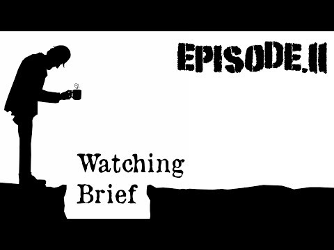 Watching Brief: Episode.11 - Nov 2017