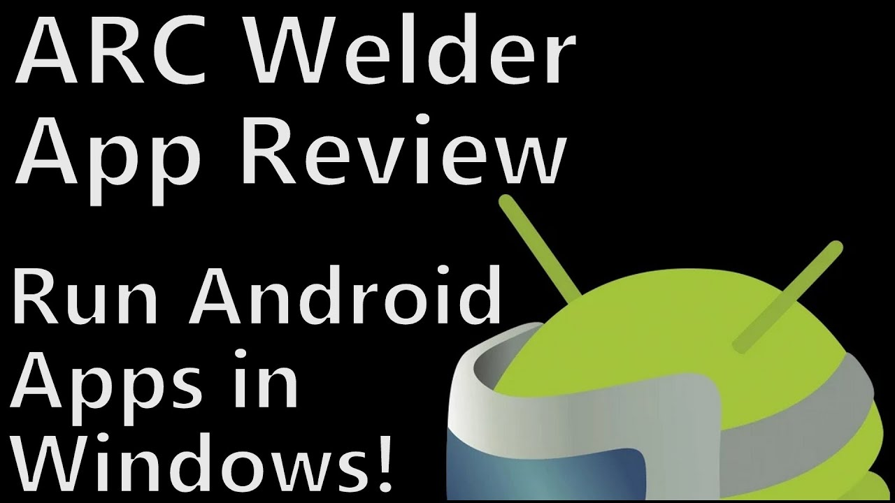 ARC Welder for Fast Install Android Applications and Games on PC