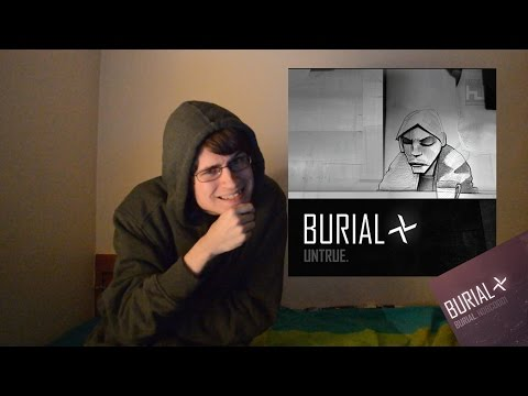 Burial - Untrue (and Burial - Burial, kinda) (Album Review)