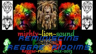 REGGAE RIDDIM REMINISCING!! MIXED IN APRIL 2013 BY MIGHTY-LION SOUND!!!