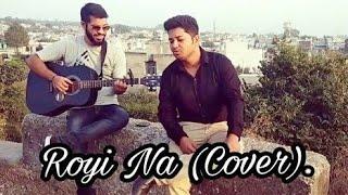 Royi Na (Cover) Sunil ft. Ankush Koul