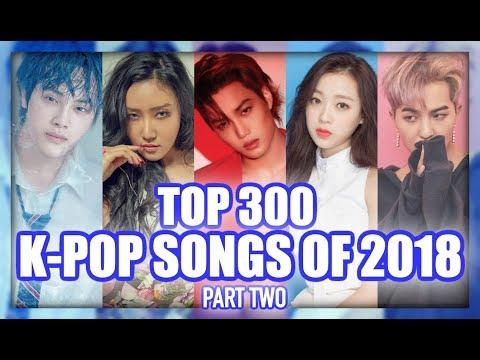 THE ULTIMATE [TOP 300] K-POP SONGS OF 2018 (PART TWO)