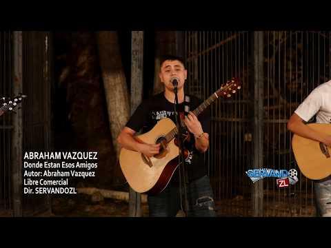 Abraham Vazquez - Donde Estan Esos Amigos (En Vivo 2018)