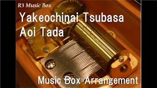 Yakeochinai Tsubasa/Aoi Tada [Music Box] (Anime