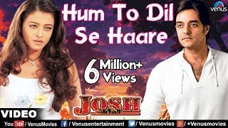 Repeat youtube video Hum To Dil Se Haare Full Video Song | Josh | Shahrukh Khan, Aishwarya Rai, Chandrachur Singh