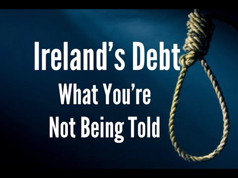 Ireland's Debt What You're Not Being Told