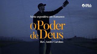 2021-07-18 - O Poder de Deus - Rm 1.1-17 - Rev. André Carolino - Transmissão Vespertina