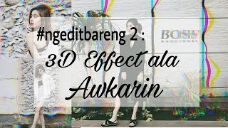 Cara Edit 3D Effect ala Awkarin (Camly Pro)