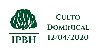 IPBH - Culto Dominical (12/04/2020)