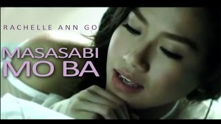 Rachelle Ann Go - Masasabi Mo Ba (Official Music Video)