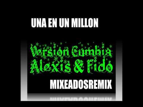 Una En Un Millon (Version Cumbia) - ALEXIS & FIDO (MixeadoSRemiX)