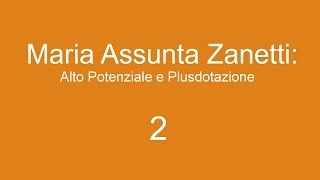 Alto Potenziale e Plusdotazione - Maria A. Zanetti - Sabato 22 ottobre - PARTE 2