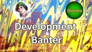 Development Banter - Dolmo The Douglas