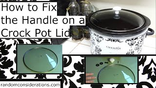How to Fix the Handle on a Crock Pot Lid - Episode 33