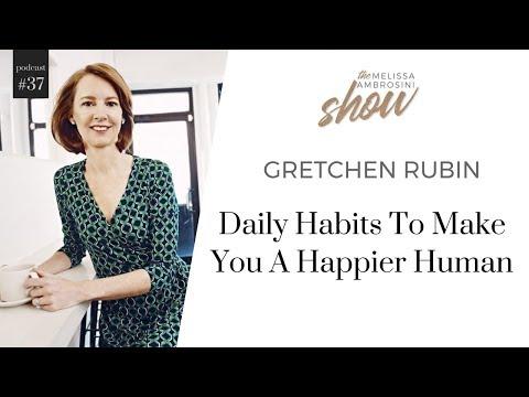 37: Gretchen Rubin On Daily Habits To Make You A Happier Human With Melissa Ambrosini