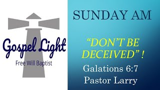 Don't Be Deceived - Pastor Larry