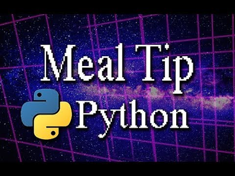 Python Programming Part 3: Meal Tip + Tax Calculator