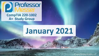 Professor Messer's 220-1002 A+ Study Group - January 2021