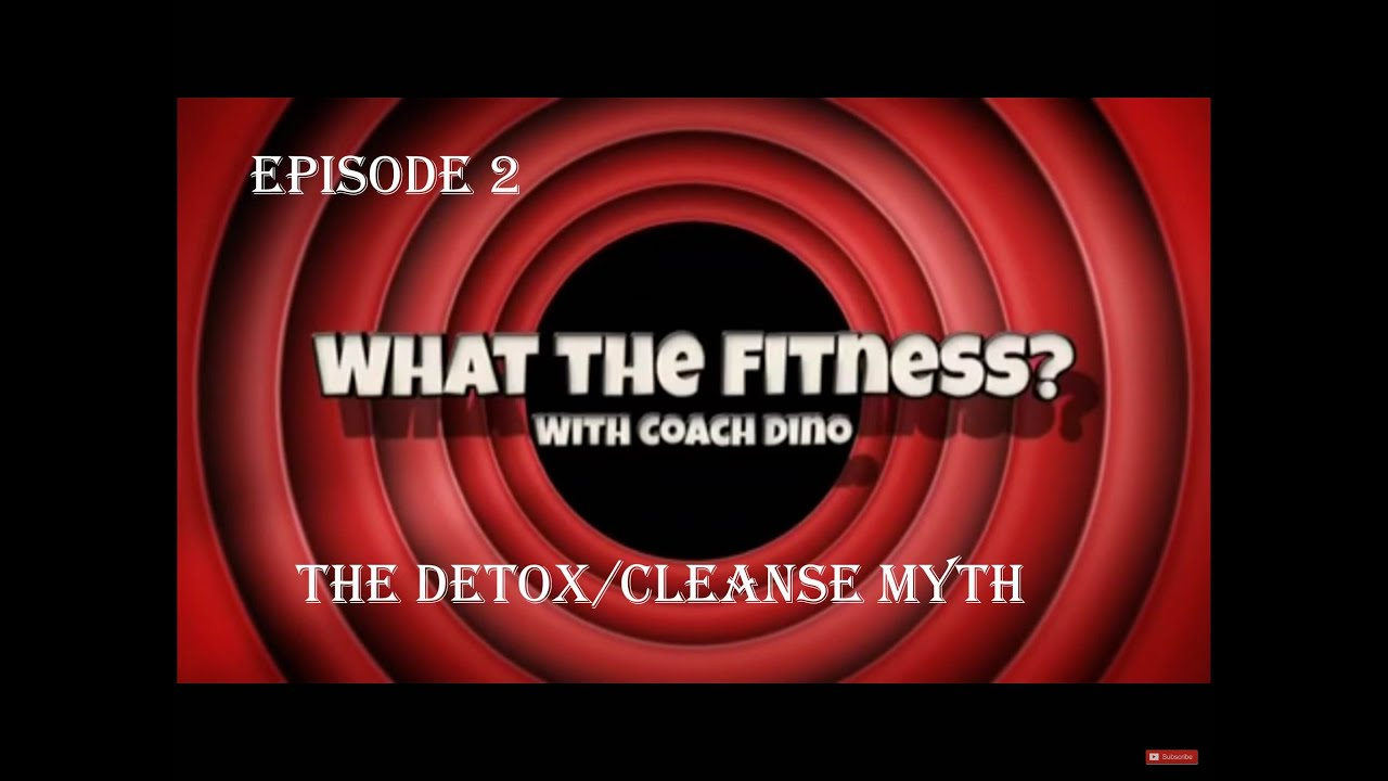 WTF2 - Detox/Cleanse Myth - What the Fitness?!