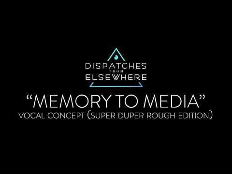 "Memory To Media (Vocal Concept) - Original From ""Dispatches From Elsewhere"""