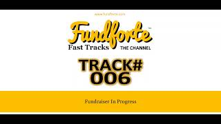 Track #006 - Fundraiser in Progress - Fundforte Fast Tracks: The Channel