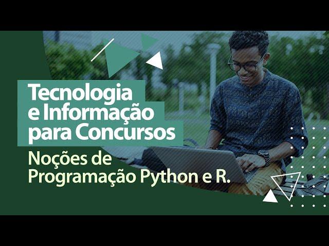Tecnologia e Informação - Noções de Programação Python e R.