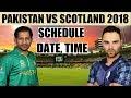 Pakistan vs Scotland 2018 – T20 Series Schedule & Timing