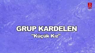 """GRUP KARDELEN  """"KÜÇÜK KIZ"""""""