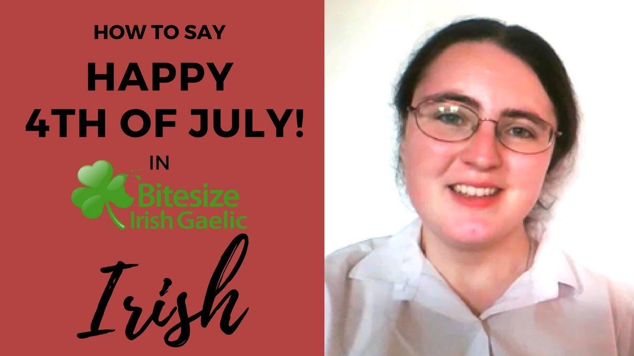 4a5105969c4fa How to say Happy 4th of July in Irish Gaelic by Bitesize Irish
