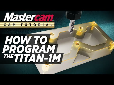 Mastercam CAM Tutorial | Programming The TITAN-1M (FREE Resources)