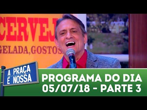 A Praça é Nossa (05/07/18) | Parte 3