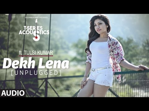 Dekh Lena (Unplugged) Audio Song | T-Series Acoustics | Tulsi Kumar | T-Series