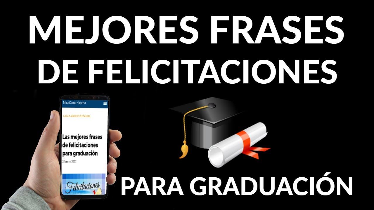 Las Mejores Frases De Felicitaciones Para Graduación Mira