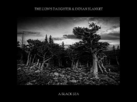The Lion's Daughter & Indian Blanket - A Black Sea (Full Album - 2013)